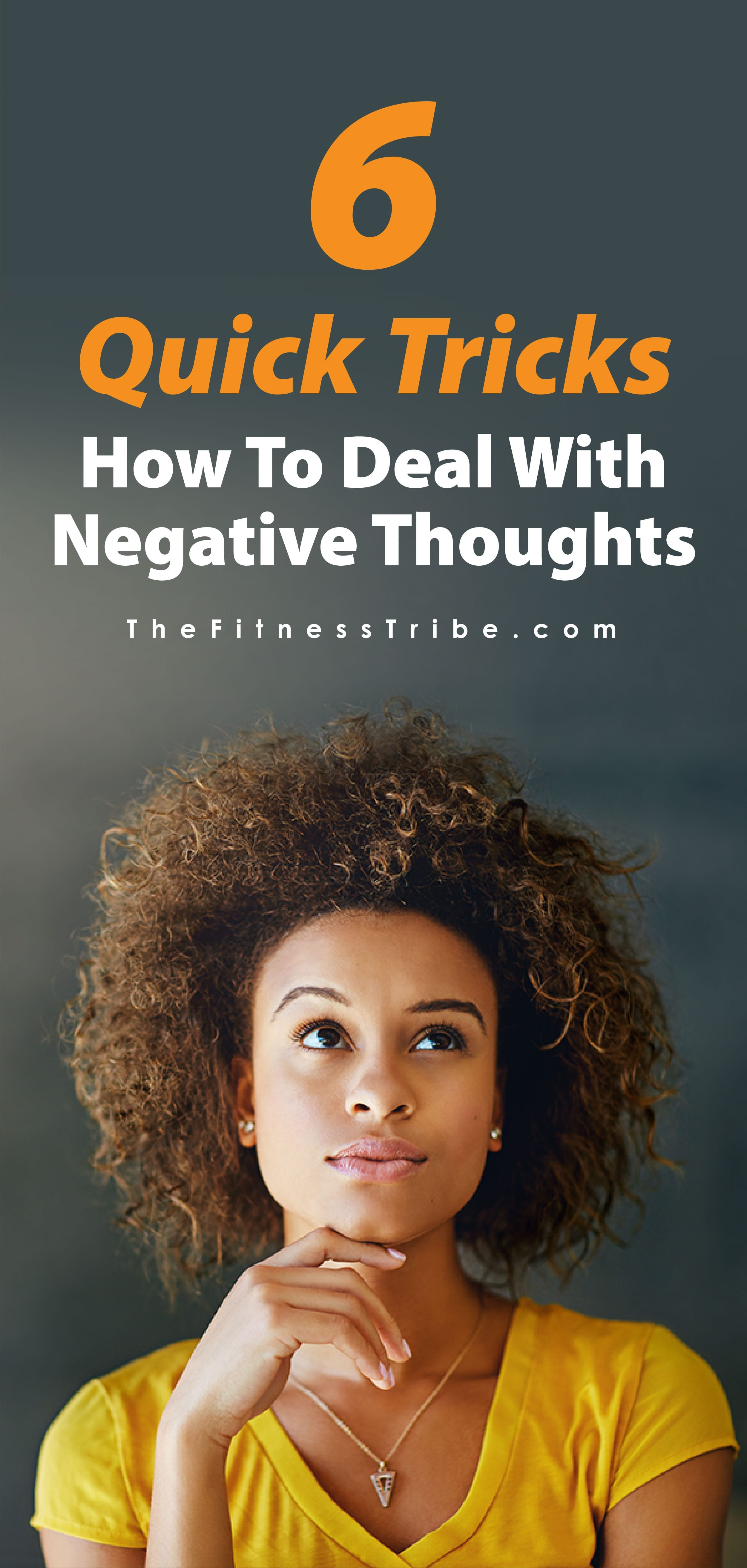 Negative thoughts overtaking your mind and your life? Here are six quick hacks for keeping them at bay.​